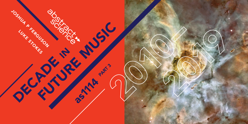 2010-2019 decade in future music part 3 abstract science chicago